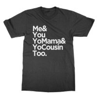 Me You Momma and Yo Cousin Too t-shirt by Clique Wear