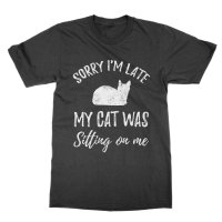 Sorry I'm Late My Cat Was Sitting On Me t-shirt by Clique Wear