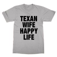 Texan Wife Happy Life t-shirt by Clique Wear