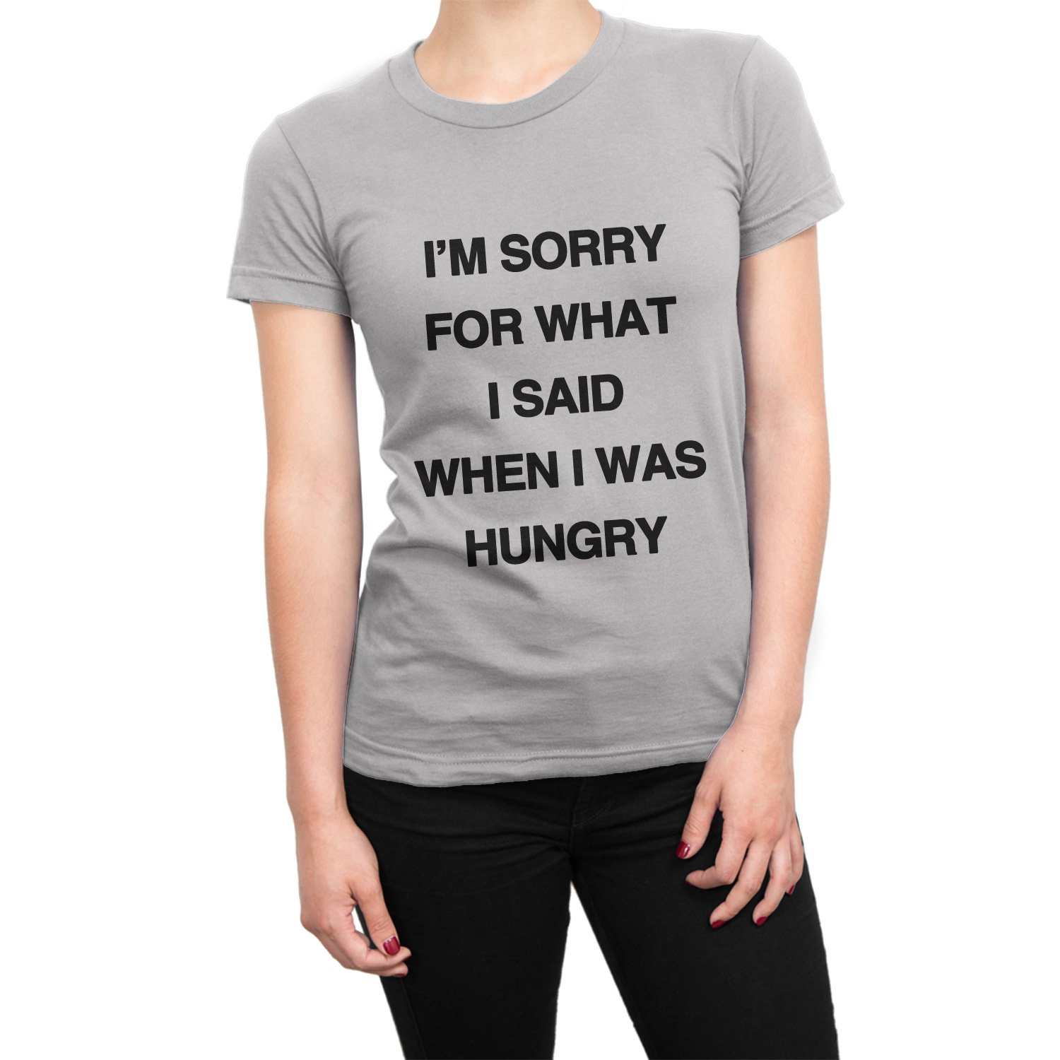 9d6f83174 I'm Sorry For What I Said When I Was Hungry women's t-shirt • Clique ...