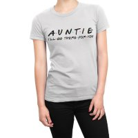 Auntie I'll be there for you t-shirt by Clique Wear