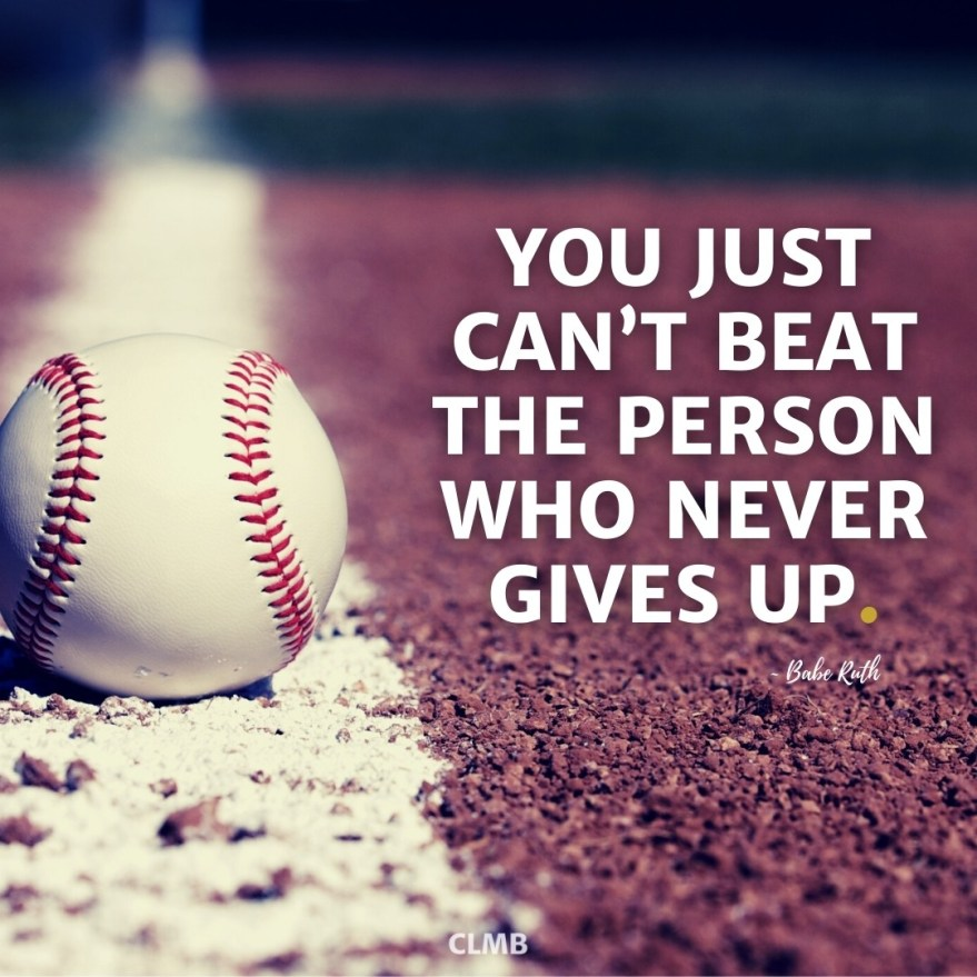 You just can't beat the person who never gives up. - Babe Ruth