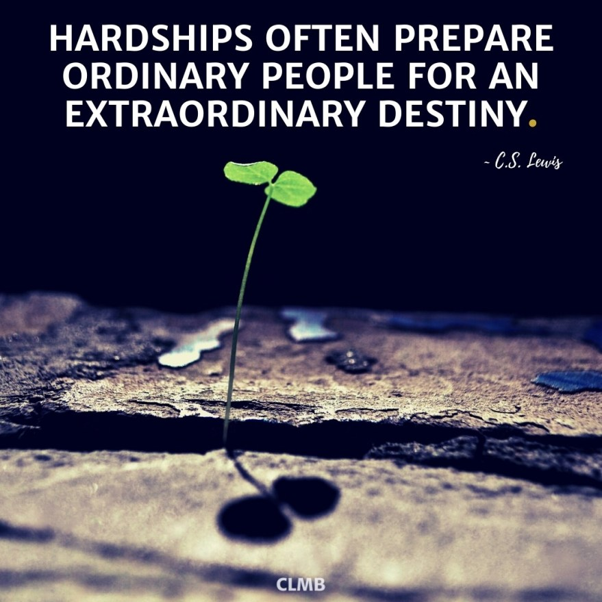 Hardships often prepare ordinary people for an extraordinary destiny. – C.S. Lewis Quote