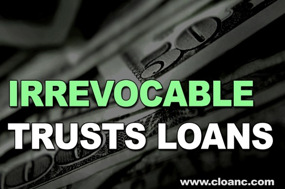 Lender for Irrevocable Trusts