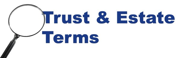 Common Trust and Estate Terms