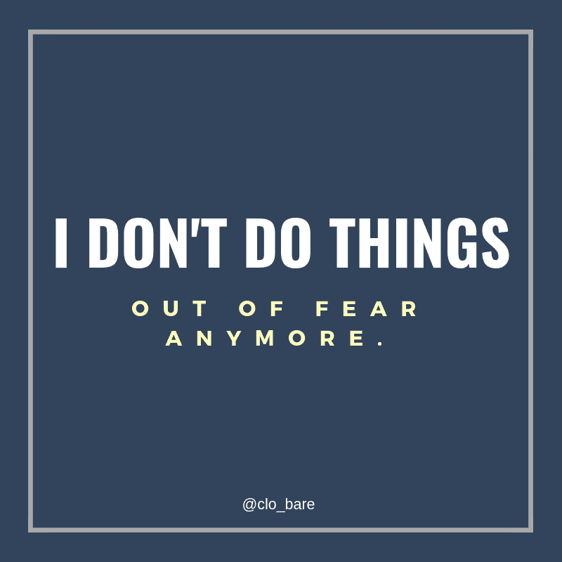 Image that says: I don't do things out of fear anymore.
