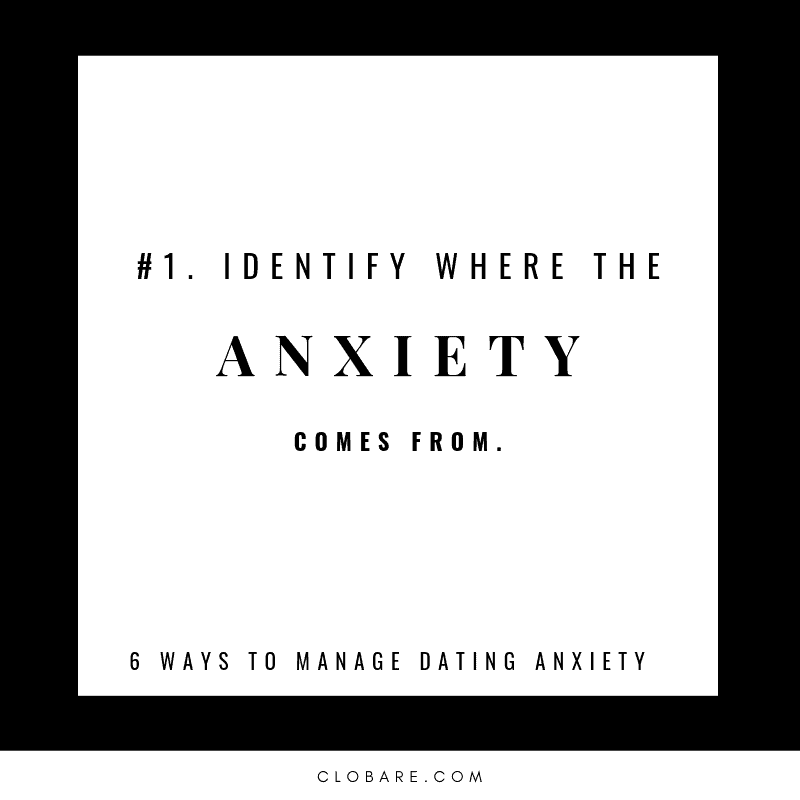 Clo Bare: 6 ways to manage dating anxiety. #1: Identify where the anxiety comes from.