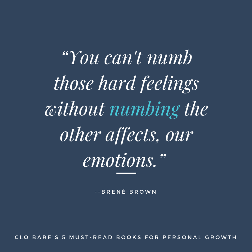 """""""You can't numb those hard feelings without numbing the other affects, our emotions."""" Brené Brown 