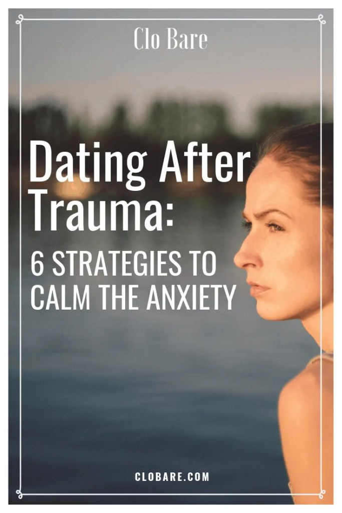 Clo bare. Dating after trauma. 6 strategies to calm the anxiety.