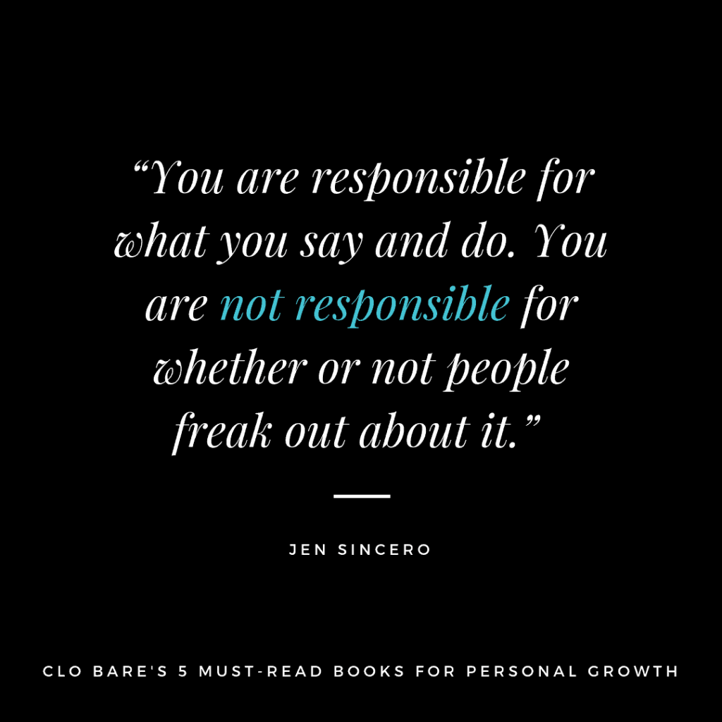 """""""You are responsible for what you say and do. You are not responsible for whether or not people freak out about it.""""-- Jen Sincero, Clo Bare's 5 Must-Read Books for Personal Growth in 2019"""