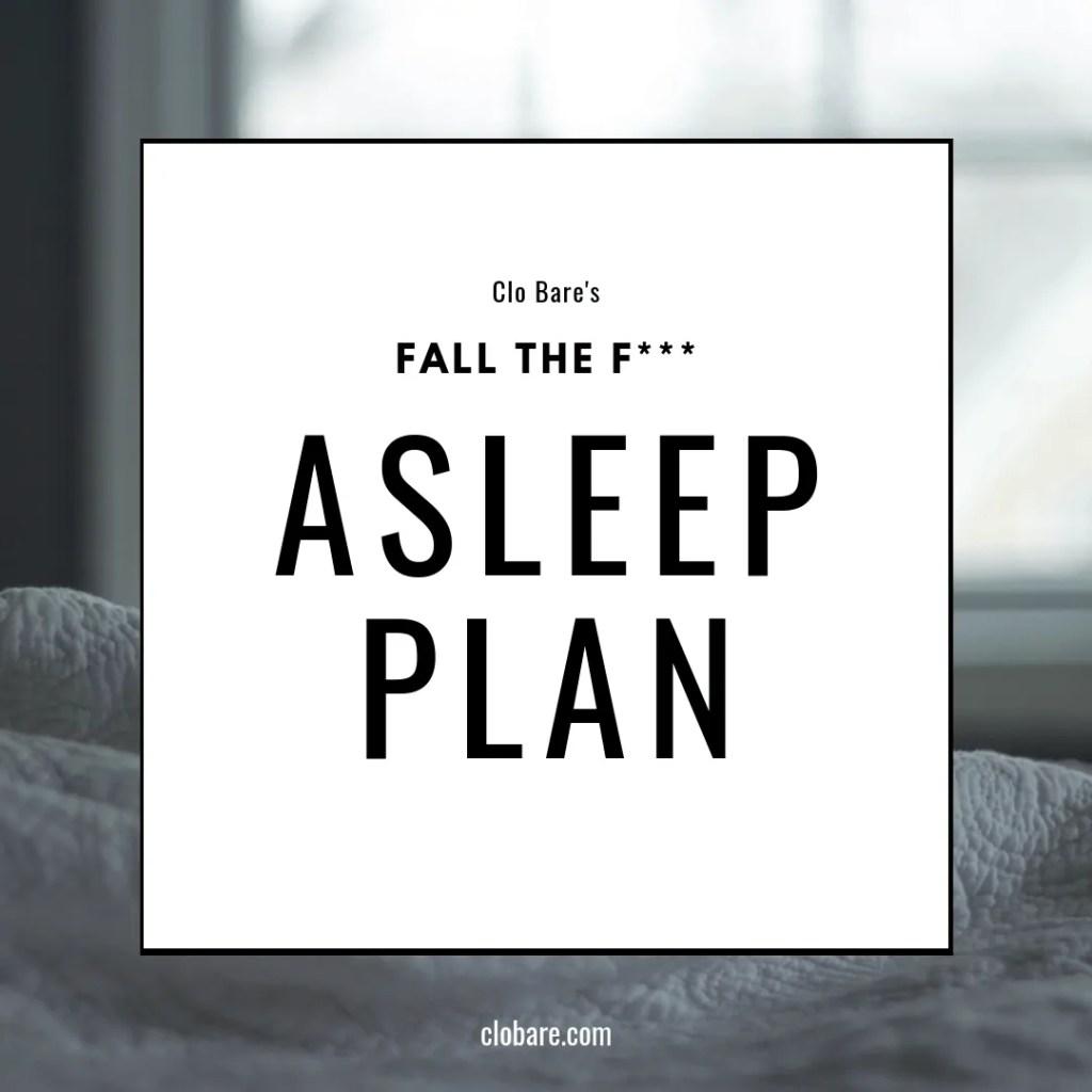 Clo Bare's Fall the F*** Asleep Plan, Clobare.com, Sleep Issues and how to tackle them. #sleep #sleepingissues #sleepingproblems