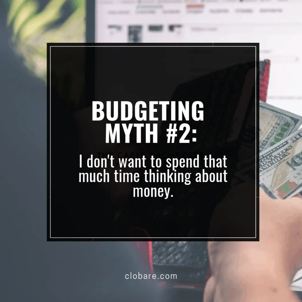 How to Create a Budget-- Budgeting Myth #2: I don't want to spend that much time thinking about money. Clo Bare, clobare.com
