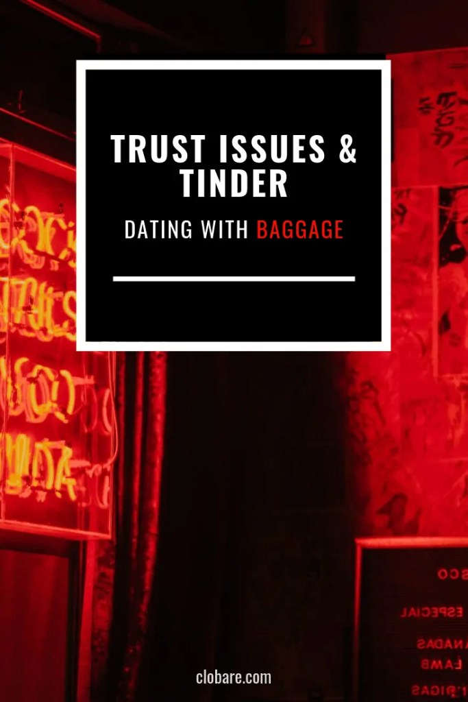 Trust Issues & Tinder: Dating With Baggage, Clo Bare, clobare.com