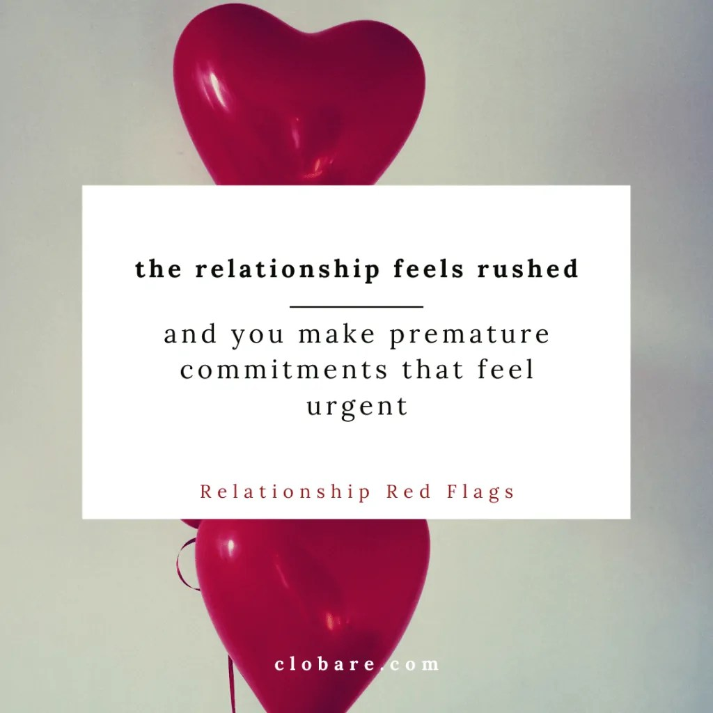 Relationship Red Flags: the relationships feels rushed and you make premature commitments that feel urgent. Clo Bare; clobare.com