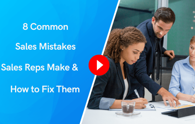 8 Common Sales Mistakes Sales Reps Make & How to Fix Them