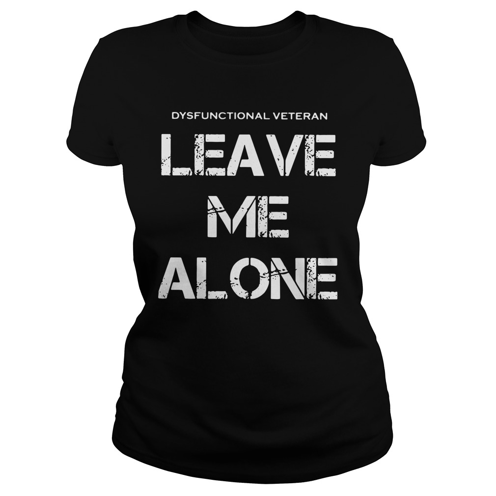 dysfunctional veterans leave alone ladies tee - Official Dysfunctional veterans leave me alone shirt