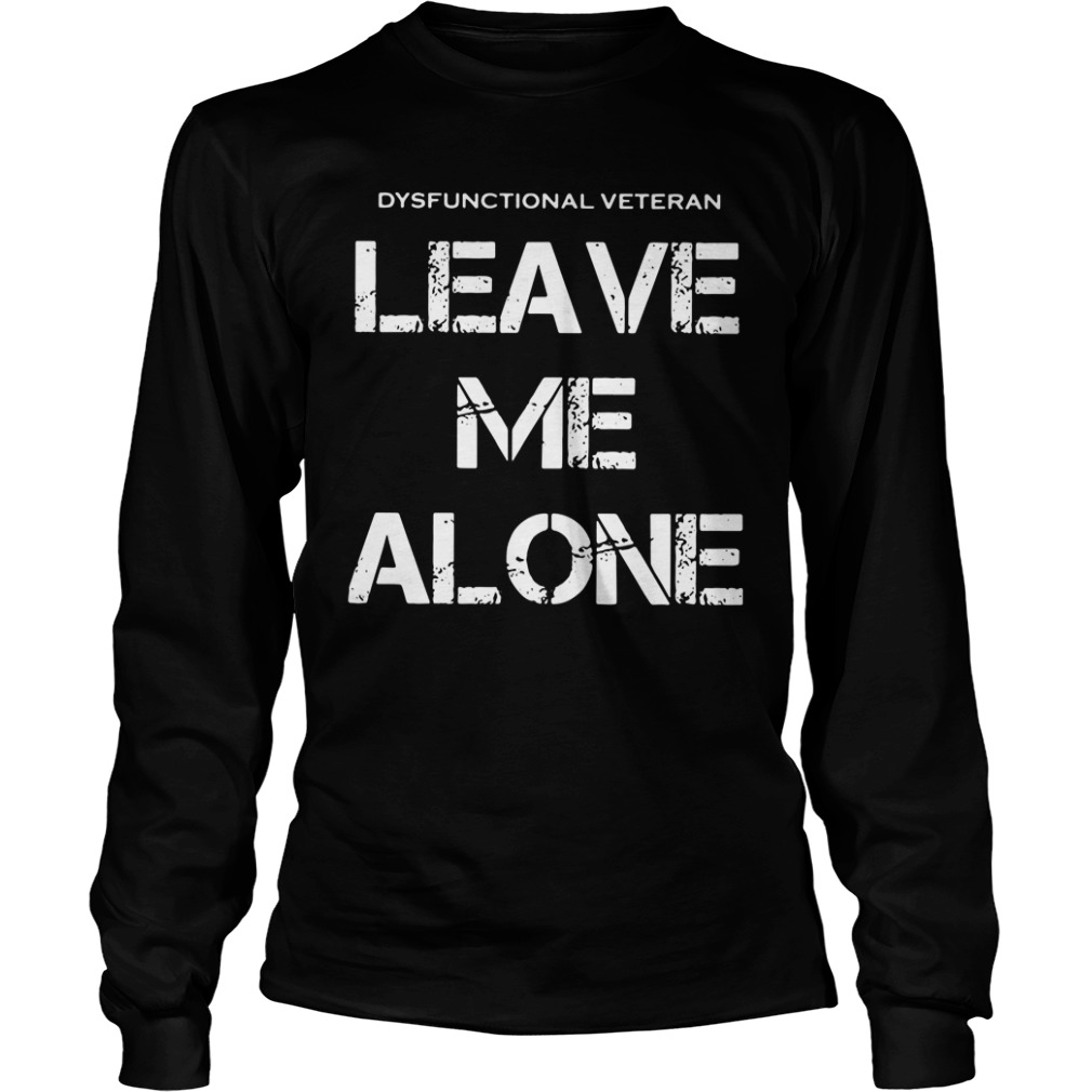 dysfunctional veterans leave alone long sleeve - Official Dysfunctional veterans leave me alone shirt