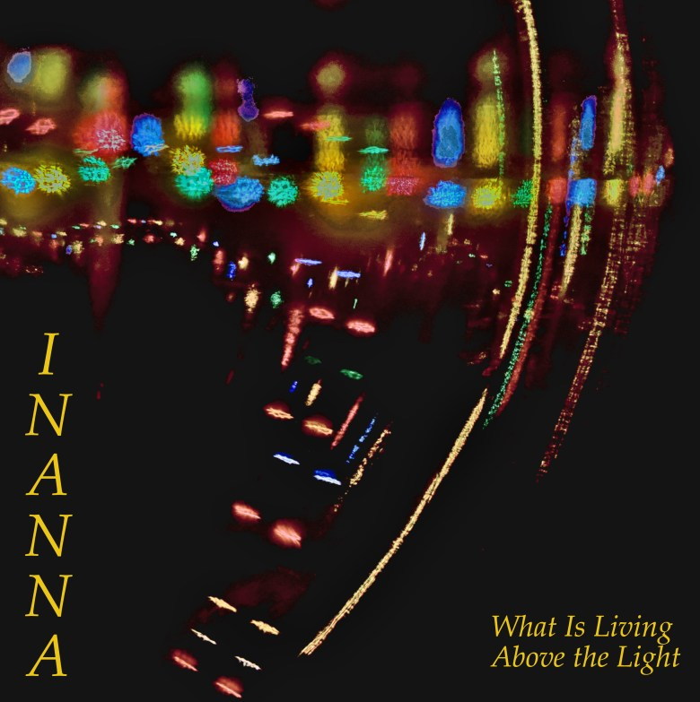 Album Art - Inanna - What Is Living Above the Light