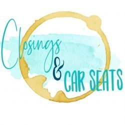 Closings and Car Seats