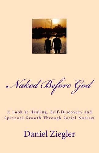 Naked Before God: A Look at Healing, Self-Discovery and Spiritual Growth Through Social Nudism