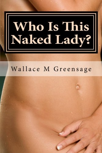 Who Is This Naked Lady?: And What Have They Done With My Wife? (NEW ALBION) (Volume 1)