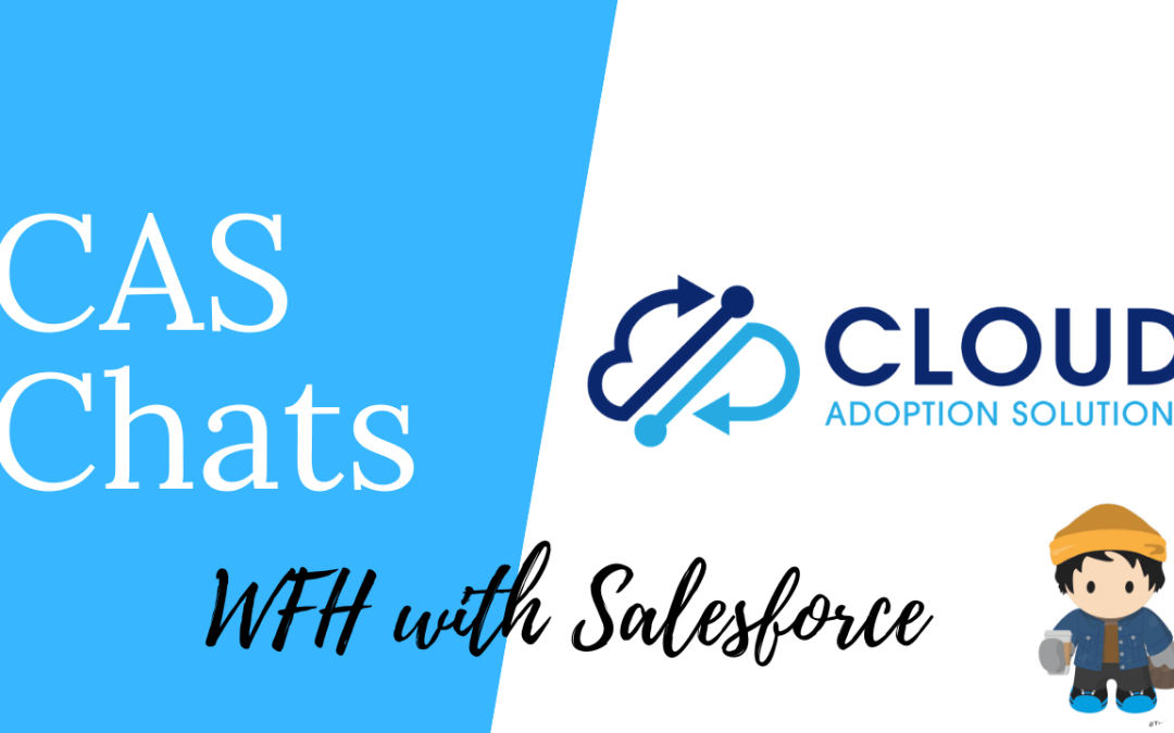 Working from Home is Better with Salesforce:  CAS Chats Video
