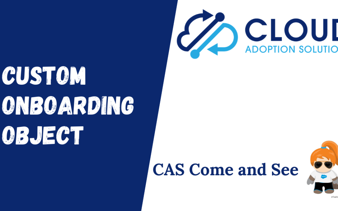 Custom Onboarding Object in Salesforce: CAS Come and See Video