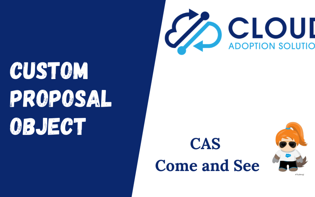 Custom Life Sciences Proposal Object in Salesforce: CAS Come and See