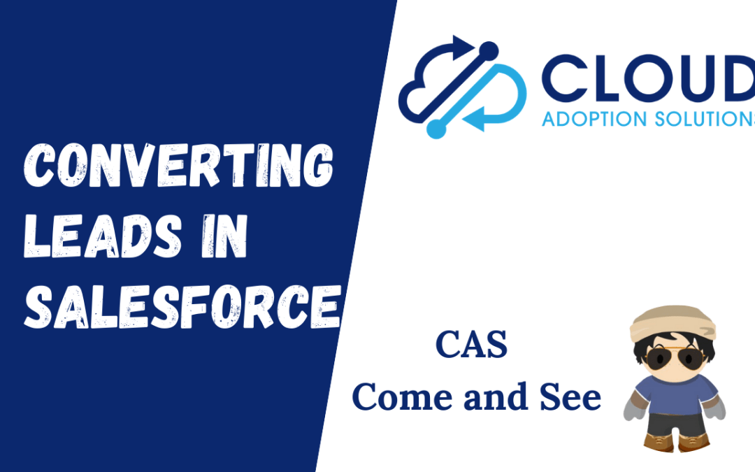 Converting Leads in Salesforce: CAS Come and See Video