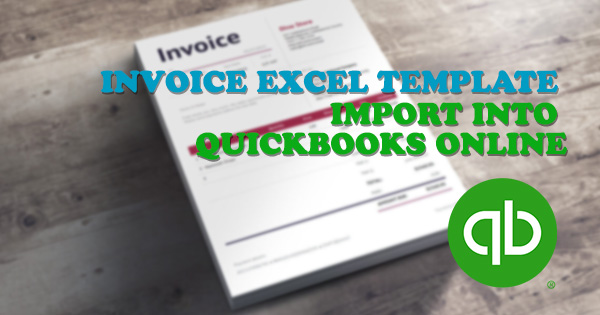 Quickbooks Invoice Template Excel  Download The Template and Import     You need to prepare your Excel containing invoices first  Please  check out  the article and download the QuickBooks Online Invoice Template Excel