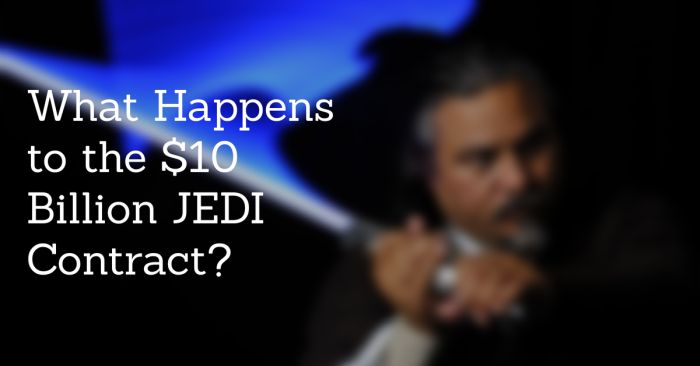 Does the empire strike back when we learn what happens to the $10 billion JEDI contract?