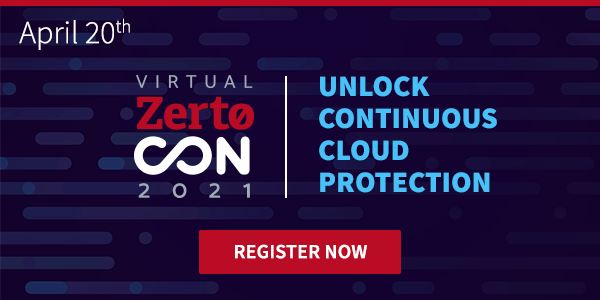 Discover the Simplified Future of Data Protection and DR | ZertoCON Virtual 2021