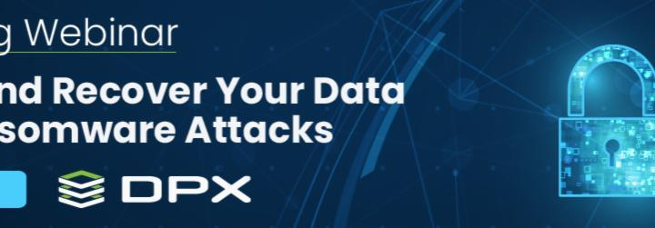 Webinar: Protect and Recover Your Data from Ransomware Attacks
