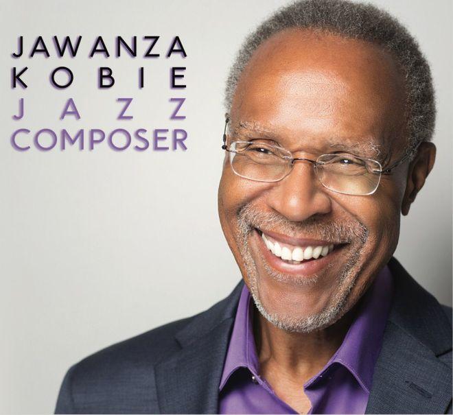 Jawanza Kobie's new album, Jawanza Kobie Jazz Composer