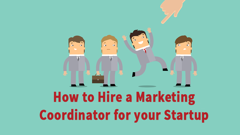How To Hire A Marketing Coordinator