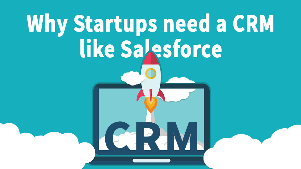 Why Startups Need A CRM Like Salesforce