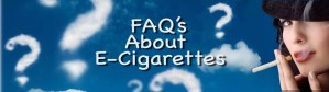 FAQs frequently asked questions about e-cigarettes