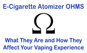 ECigarette Atomizer OHMS - What They Are and How They Affect Your Vaping Experience -1-Featured Image