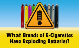 What Brand of E-Cigarettes Have Exploding Batteries -Featured Image 2019