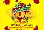 AUDIO ; Nyasa Boy x Brother K x Shishi Baby – SHISHI KIUNO