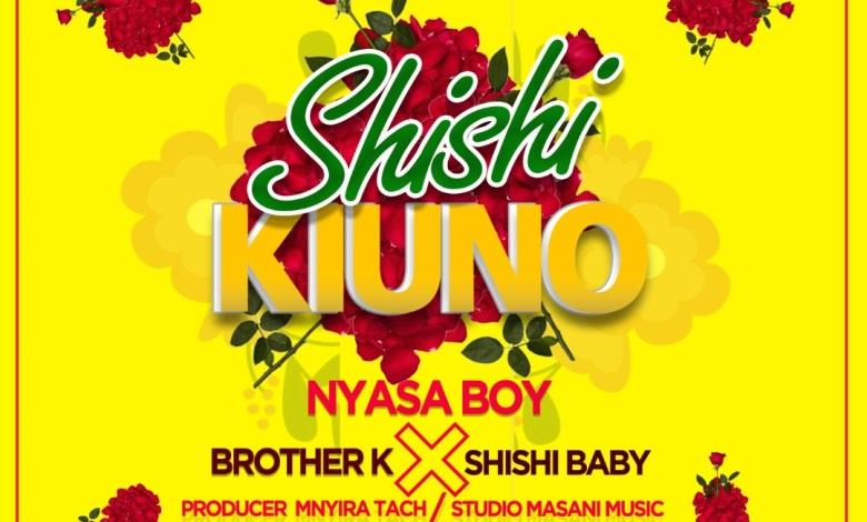 AUDIO ; Nyasa Boy x Brother K x Shishi Baby – SHISHI KIUNO