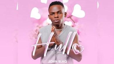 Photo of Audio: John Blaq – HULLO Mp3 Download