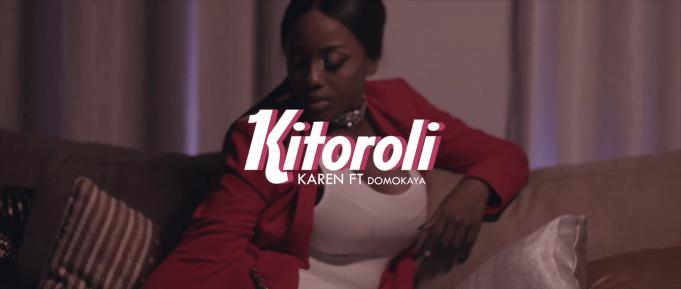 VIDEO: Karen ft Domo kaya – KITOROLI Mp4 DOWNLOAD