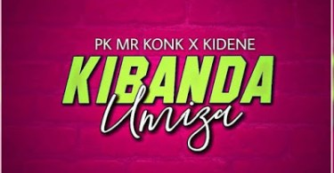 Pk Mr konk x Kidene - KIBANDA UMIZA Mp3 Download