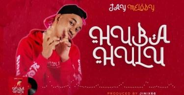 AUDIO: Jay Melody – Huba Hulu Mp3 Download
