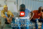 VIDEO: 20 Percent – Nipeleke kwa Mama Mp4 Download