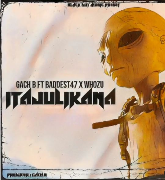 AUDIO: Gachi B Ft Baddest 47 & Whozu - Itajulikana Mp3 Download