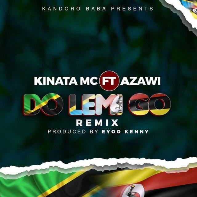 AUDIO: Kinata Mc Ft Azawi - Do Lemi Go Remix Mp3 Download