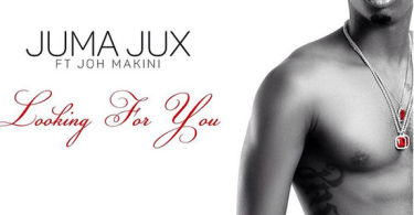 AUDIO: Jux Ft Joh Makini - Looking For You Mp3 Download