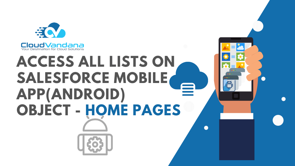 Access All Lists on Salesforce Mobile App(Android) Object – Home Pages